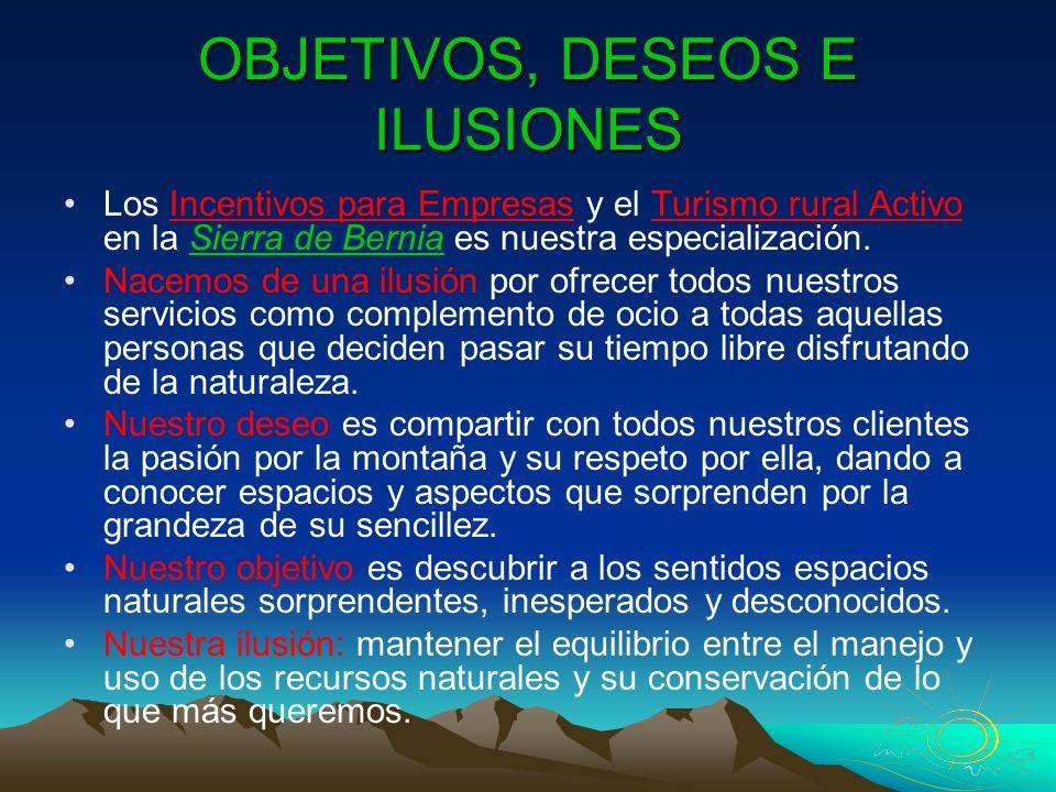OBJETIVOS, DESEOS E ILUSIONES Los Incentivos para Empresas y el Turismo rural Activo en la Sierra de Bernia es nuestra especialización. Nacemos de una