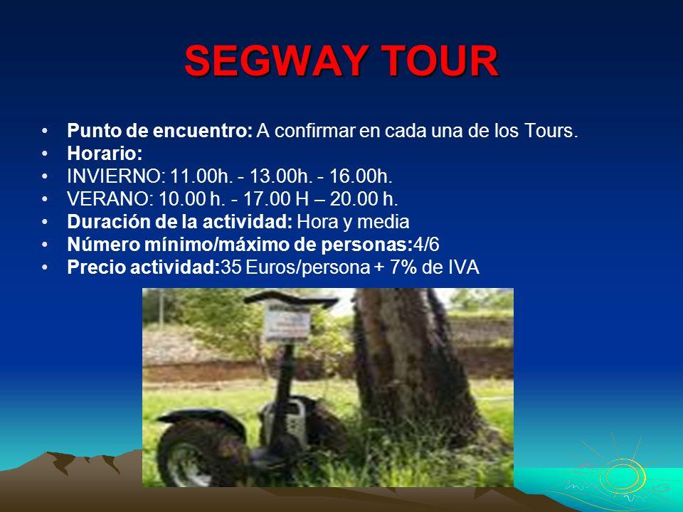 SEGWAY TOUR Punto de encuentro: A confirmar en cada una de los Tours. Horario: INVIERNO: 11.00h. - 13.00h. - 16.00h. VERANO: 10.00 h. - 17.00 H – 20.0