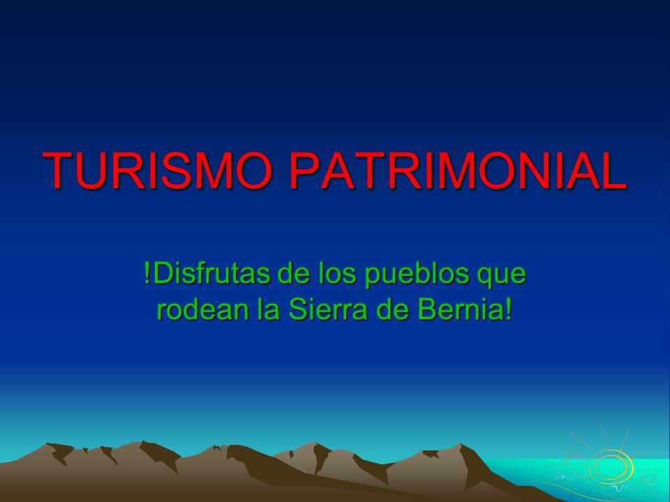TURISMO PATRIMONIAL !Disfrutas de los pueblos que rodean la Sierra de Bernia!