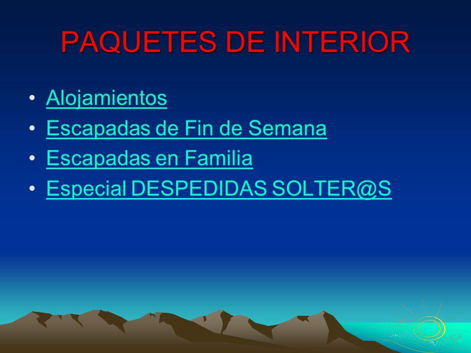 PAQUETES DE INTERIOR Alojamientos Escapadas de Fin de Semana Escapadas en Familia Especial DESPEDIDAS SOLTER@S