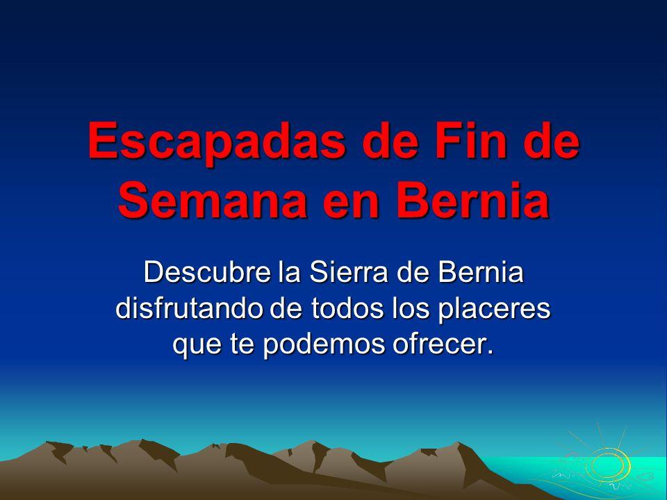 Escapadas de Fin de Semana en Bernia Descubre la Sierra de Bernia disfrutando de todos los placeres que te podemos ofrecer.