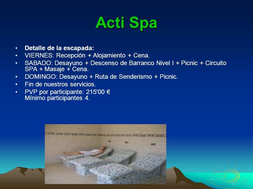 Acti Spa Detalle de la escapada: VIERNES: Recepción + Alojamiento + Cena. SABADO: Desayuno + Descenso de Barranco Nivel I + Picnic + Circuito SPA + Ma