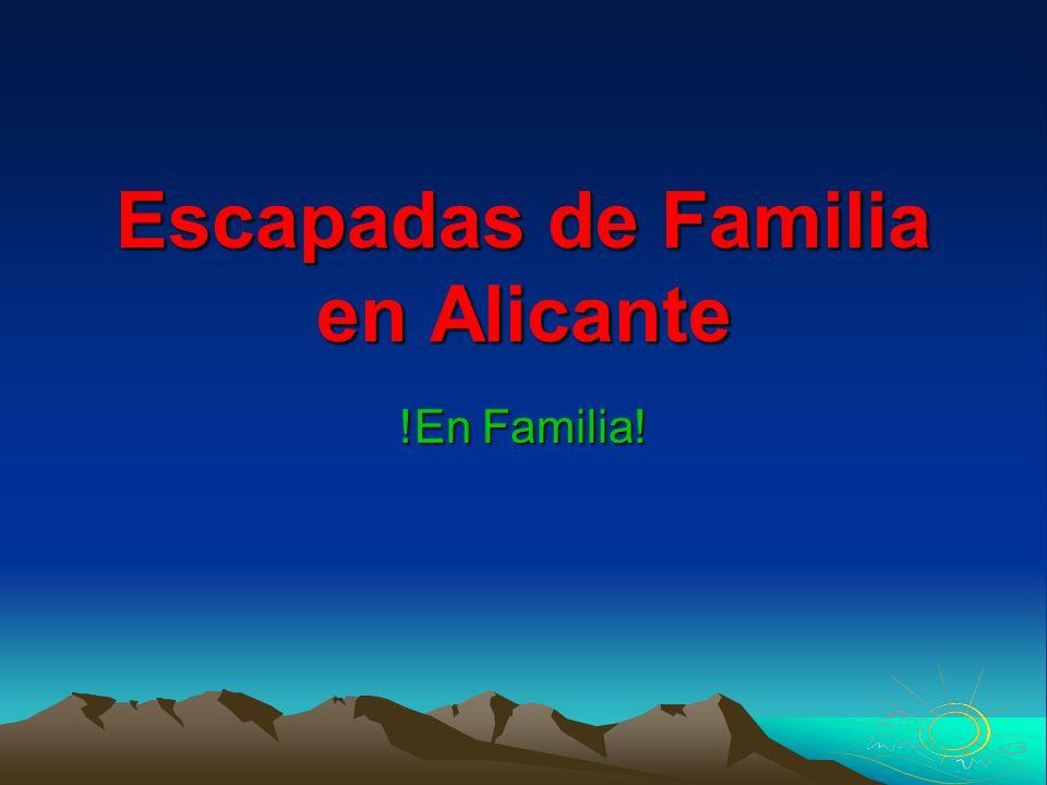 Escapadas de Familia en Alicante !En Familia!
