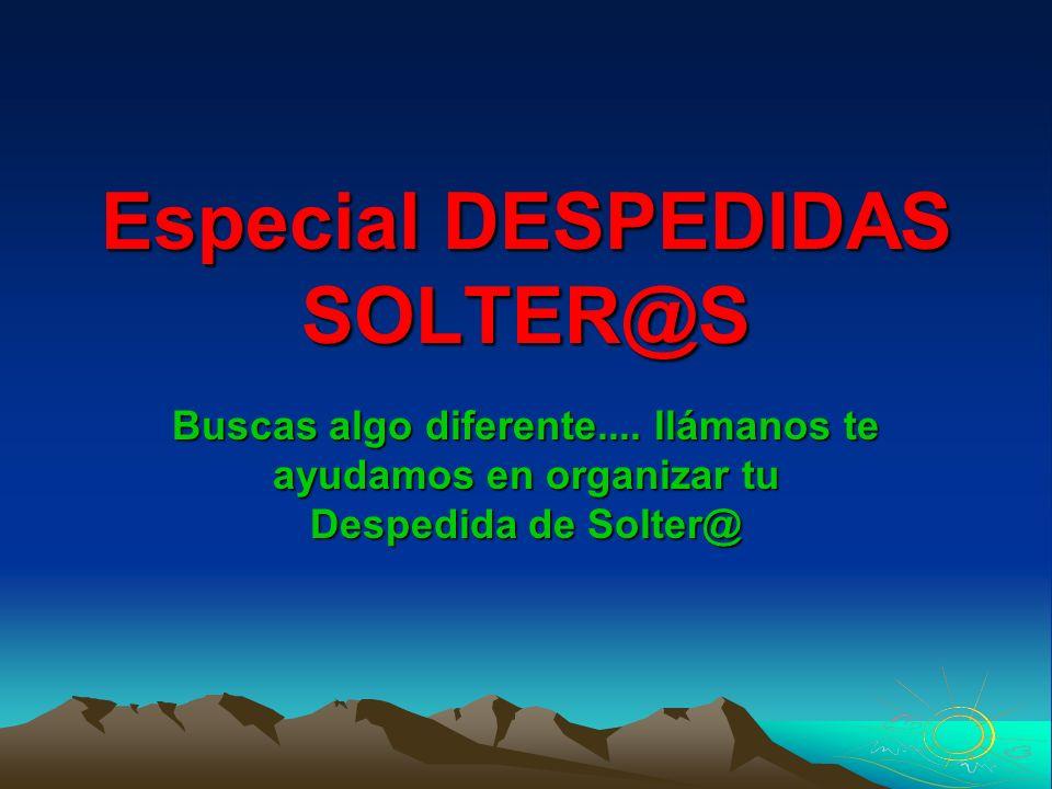 Especial DESPEDIDAS SOLTER@S Buscas algo diferente.... llámanos te ayudamos en organizar tu Despedida de Solter@