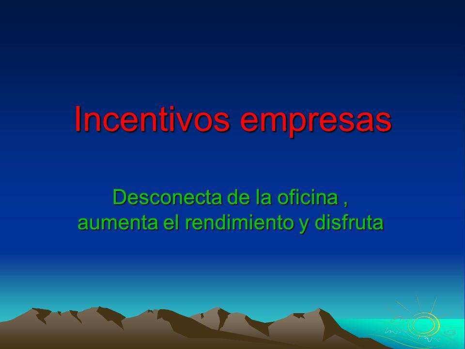 Incentivos empresas Desconecta de la oficina, aumenta el rendimiento y disfruta