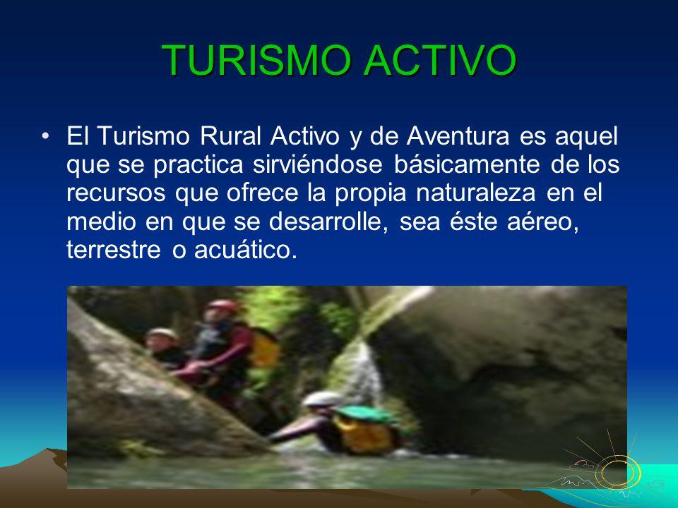 TURISMO ACTIVO El Turismo Rural Activo y de Aventura es aquel que se practica sirviéndose básicamente de los recursos que ofrece la propia naturaleza