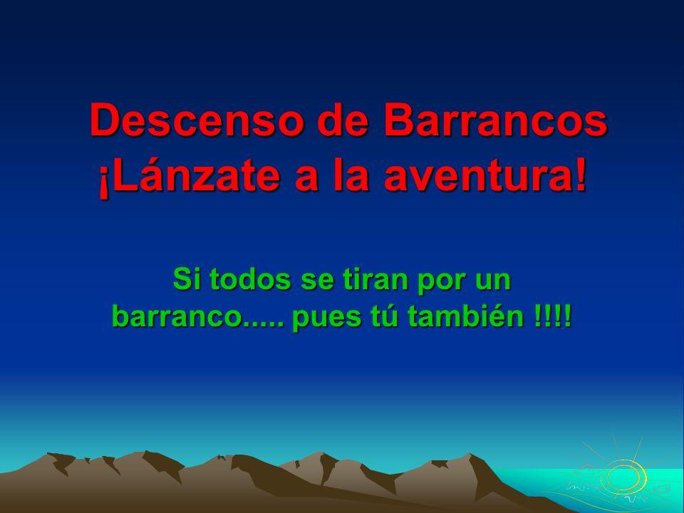 Descenso de Barrancos ¡Lánzate a la aventura! Descenso de Barrancos ¡Lánzate a la aventura! Si todos se tiran por un barranco..... pues tú también !!!