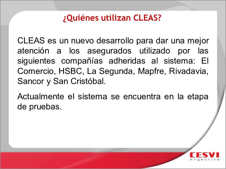 ¿Quiénes utilizan CLEAS? CLEAS es un nuevo desarrollo para dar una mejor atención a los asegurados utilizado por las siguientes compañías adheridas al