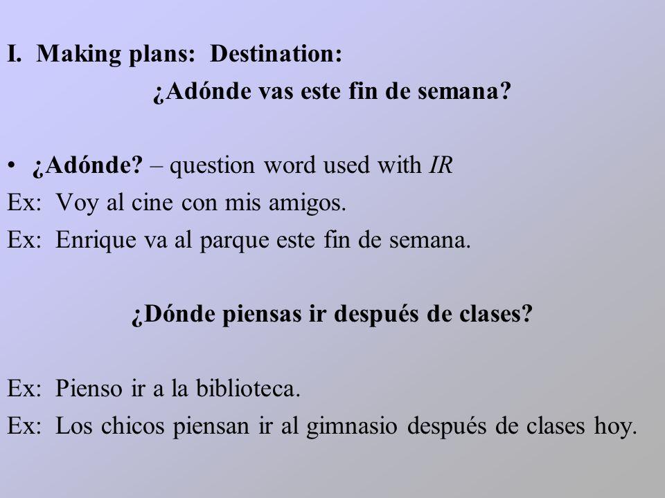 III.Ir for destination with purpose: ¿Adónde vas.
