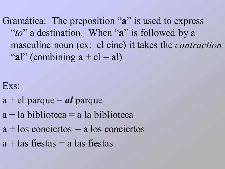 Gramática: The preposition a is used to expressto a destination.