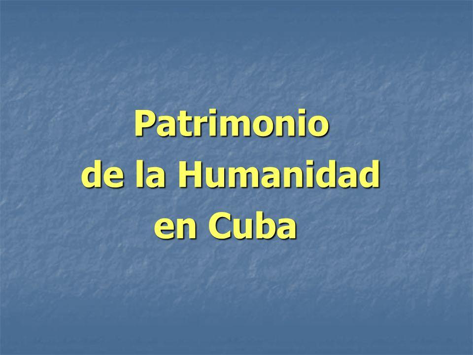Patrimonio Patrimonio de la Humanidad de la Humanidad en Cuba en Cuba
