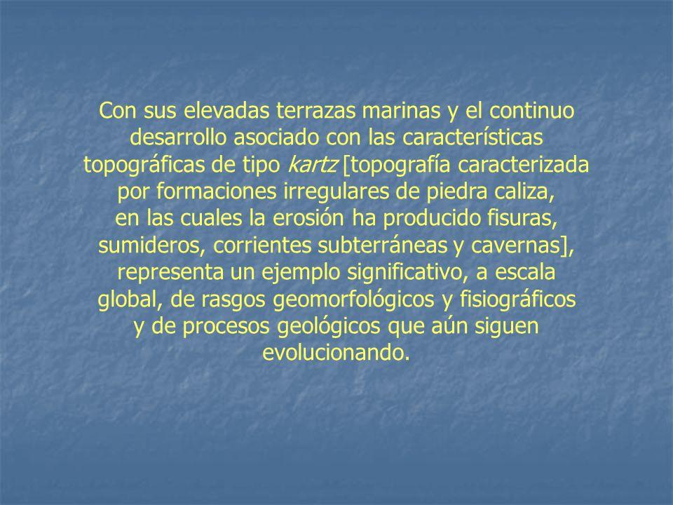 Con sus elevadas terrazas marinas y el continuo desarrollo asociado con las características topográficas de tipo kartz [topografía caracterizada por f