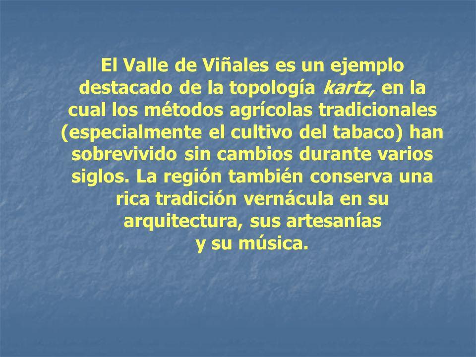 El Valle de Viñales es un ejemplo destacado de la topología kartz, en la cual los métodos agrícolas tradicionales (especialmente el cultivo del tabaco