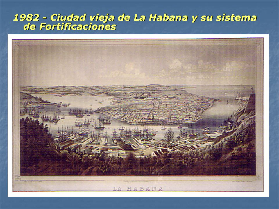 1982 - Ciudad vieja de La Habana y su sistema de Fortificaciones