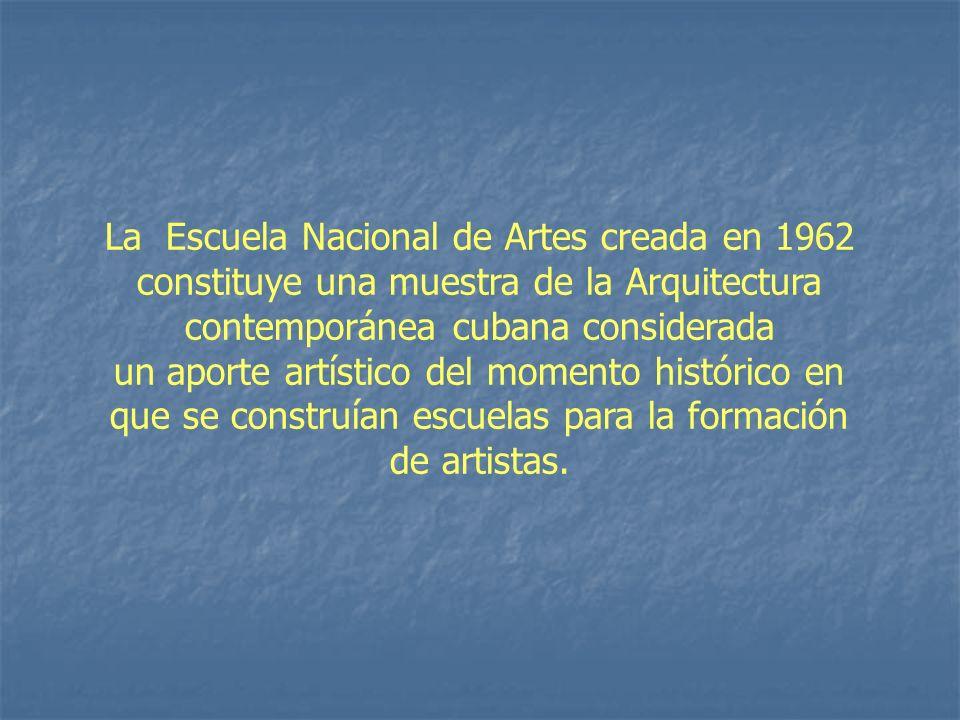 La Escuela Nacional de Artes creada en 1962 constituye una muestra de la Arquitectura contemporánea cubana considerada un aporte artístico del momento