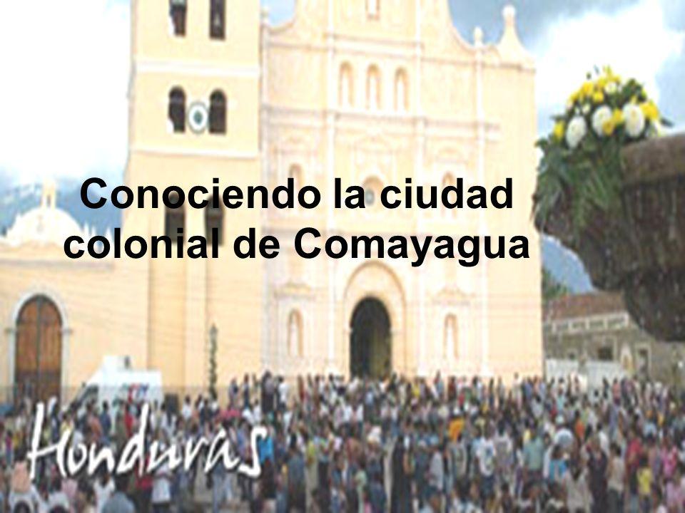 Conociendo la ciudad colonial de Comayagua