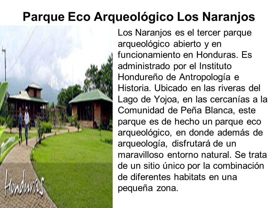 Parque Eco Arqueológico Los Naranjos Los Naranjos es el tercer parque arqueológico abierto y en funcionamiento en Honduras.