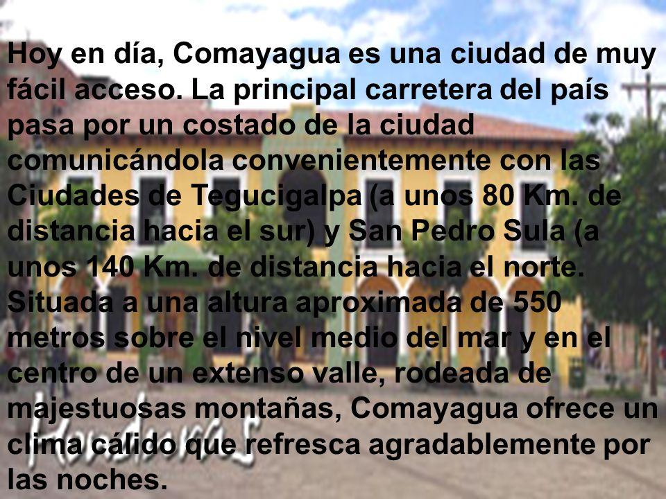 Hoy en día, Comayagua es una ciudad de muy fácil acceso.