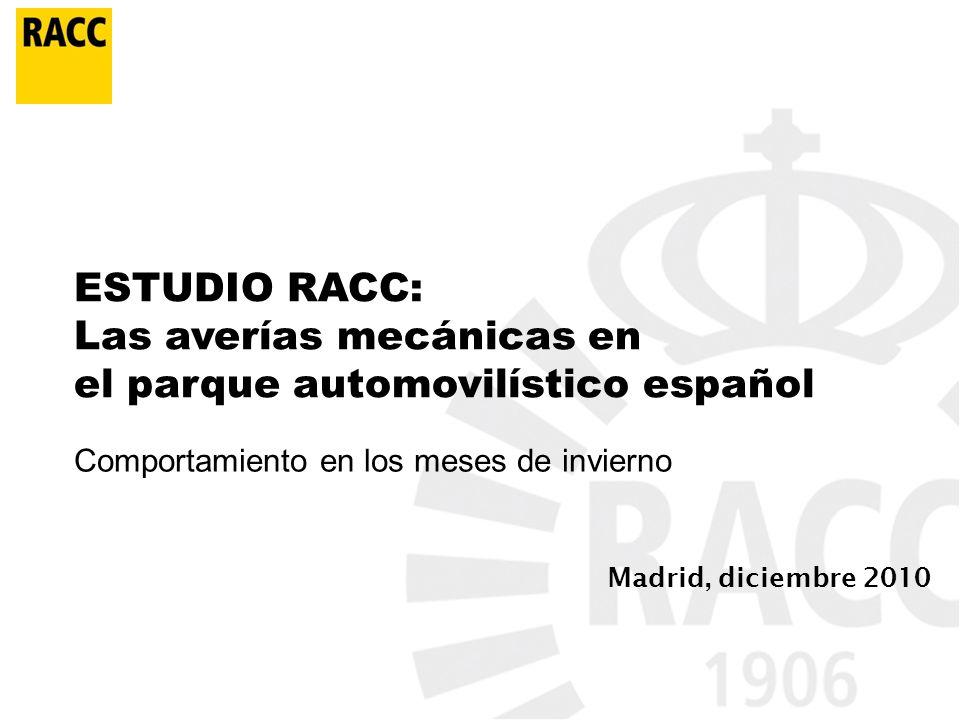 ESTUDIO RACC: Las averías mecánicas en el parque automovilístico español Madrid, diciembre 2010 Comportamiento en los meses de invierno