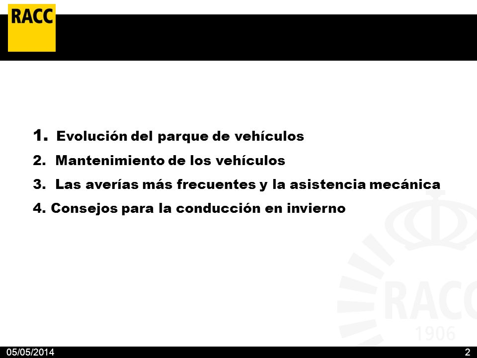 05/05/20142 1. Evolución del parque de vehículos 2. Mantenimiento de los vehículos 3. Las averías más frecuentes y la asistencia mecánica 4.Consejos p