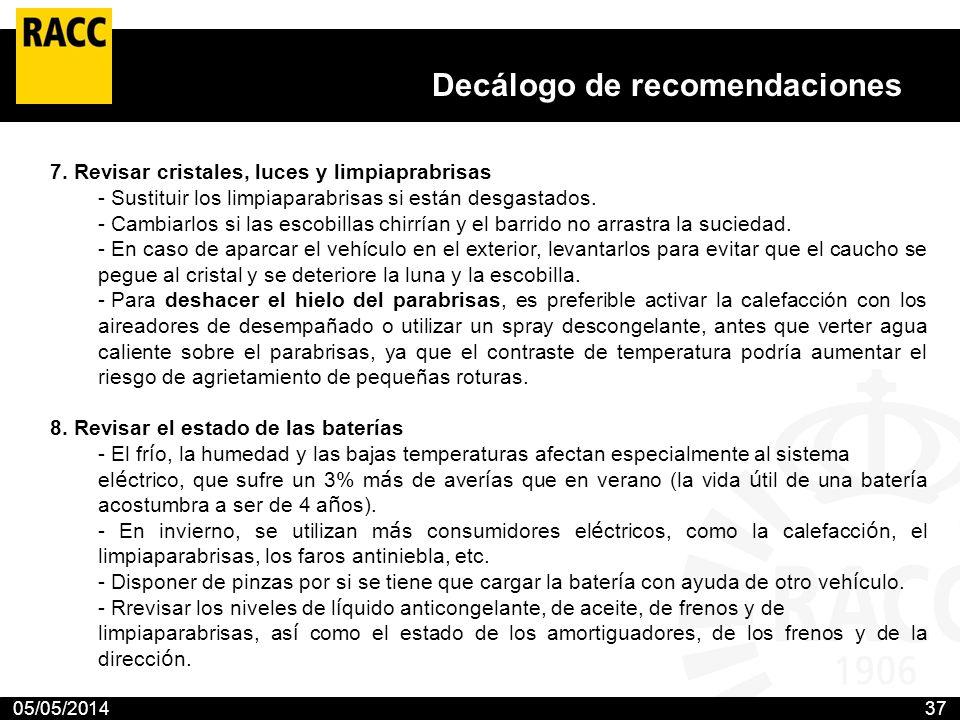 05/05/201437 Decálogo de recomendaciones El Club propone 10 medidas para prevenir los accidentes en las carreteras con nieve o hielo El RACC aconseja