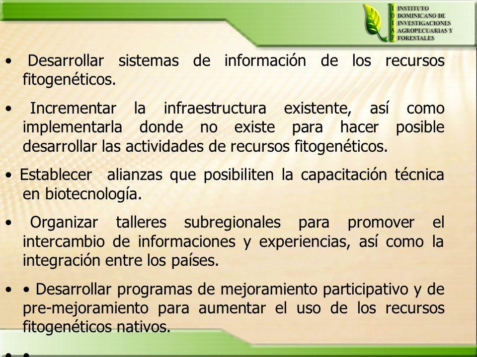 Desarrollar sistemas de información de los recursos fitogenéticos. Incrementar la infraestructura existente, así como implementarla donde no existe pa