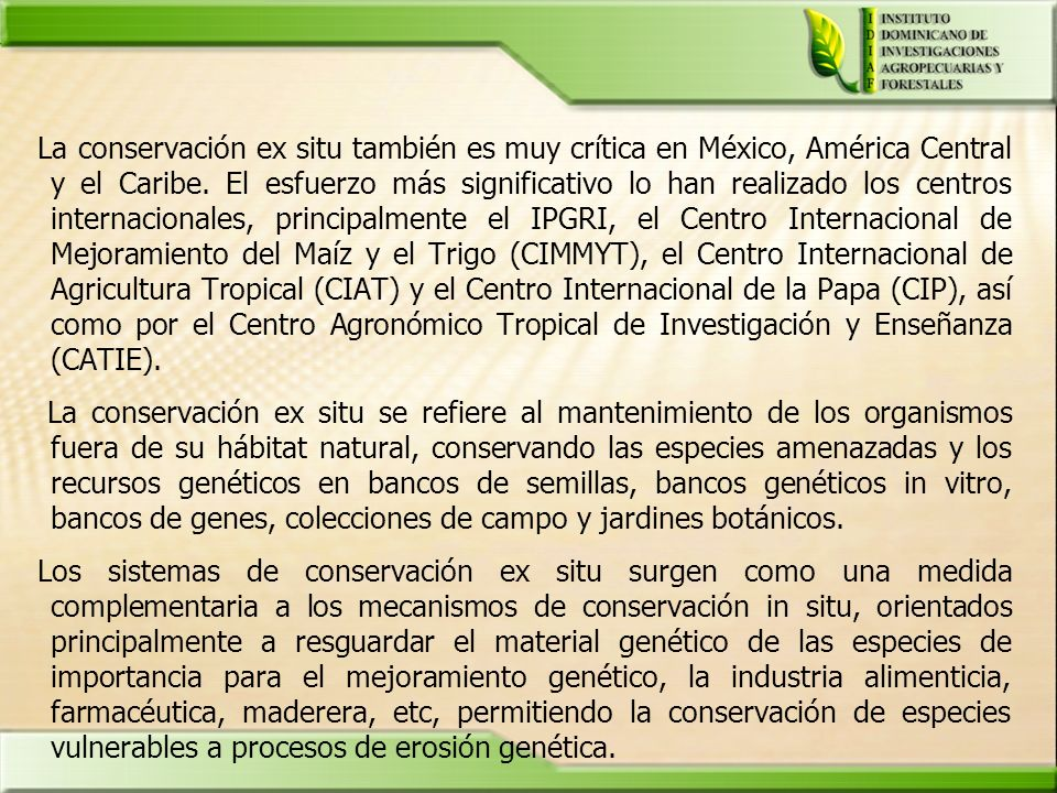 La conservación ex situ también es muy crítica en México, América Central y el Caribe. El esfuerzo más significativo lo han realizado los centros inte