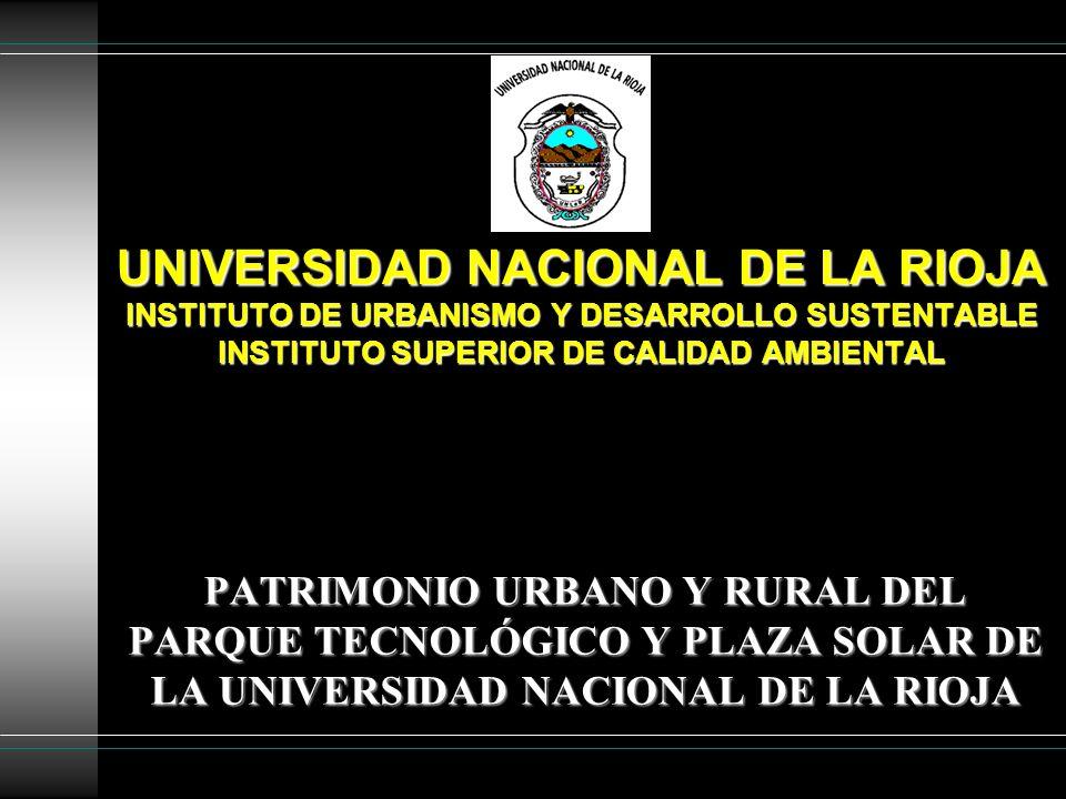 UNIVERSIDAD NACIONAL DE LA RIOJA INSTITUTO DE URBANISMO Y DESARROLLO SUSTENTABLE INSTITUTO SUPERIOR DE CALIDAD AMBIENTAL PATRIMONIO URBANO Y RURAL DEL