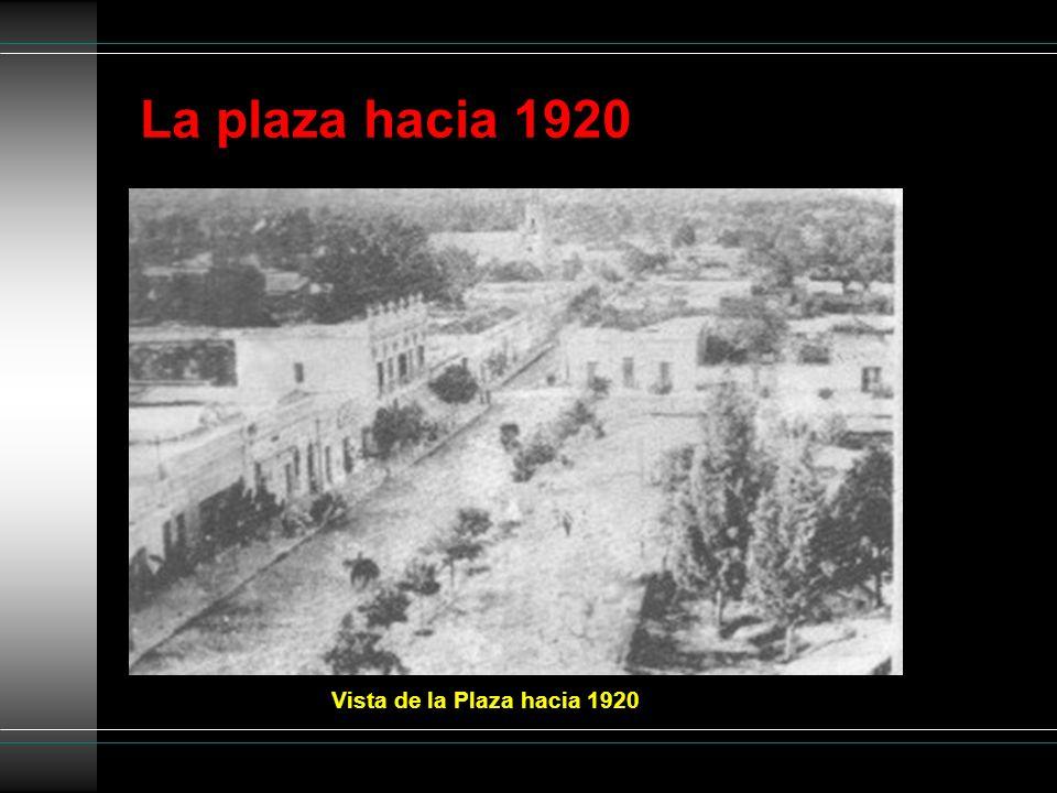 La plaza hacia 1920 Vista de la Plaza hacia 1920