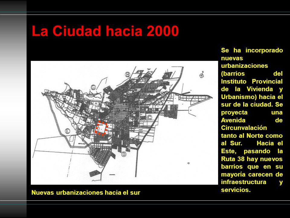 La Ciudad hacia 2000 Nuevas urbanizaciones hacia el sur Se ha incorporado nuevas urbanizaciones (barrios del Instituto Provincial de la Vivienda y Urb