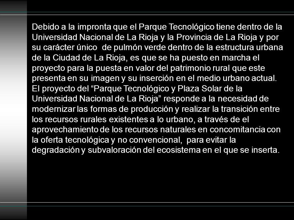 Debido a la impronta que el Parque Tecnológico tiene dentro de la Universidad Nacional de La Rioja y la Provincia de La Rioja y por su carácter único