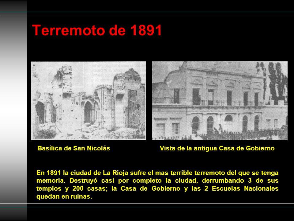 Terremoto de 1891 Basílica de San NicolásVista de la antigua Casa de Gobierno En 1891 la ciudad de La Rioja sufre el mas terrible terremoto del que se