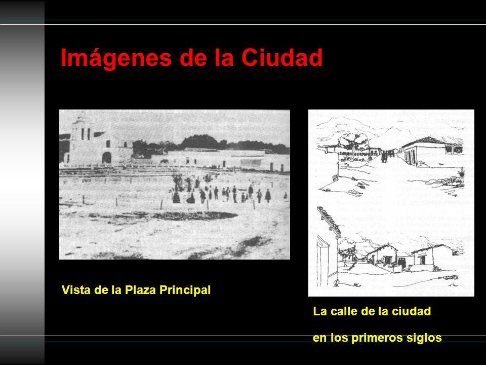 Imágenes de la Ciudad La calle de la ciudad en los primeros siglos Vista de la Plaza Principal