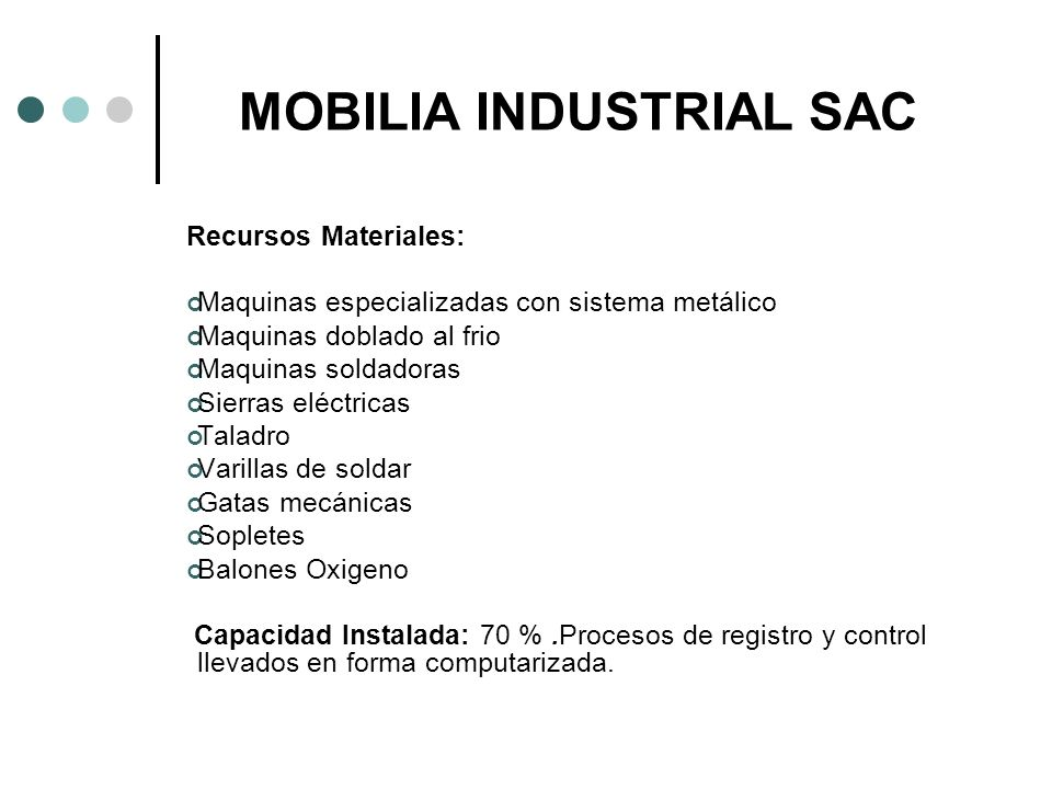 MOBILIA INDUSTRIAL SAC Recursos Materiales: Maquinas especializadas con sistema metálico Maquinas doblado al frio Maquinas soldadoras Sierras eléctric