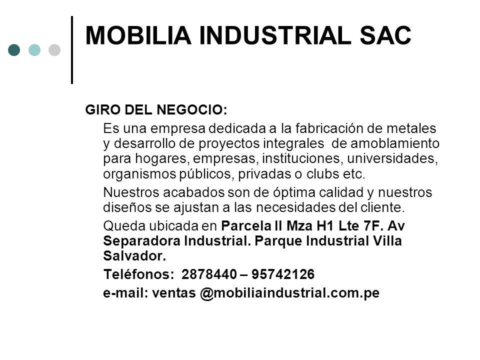 MOBILIA INDUSTRIAL SAC GIRO DEL NEGOCIO: Es una empresa dedicada a la fabricación de metales y desarrollo de proyectos integrales de amoblamiento para