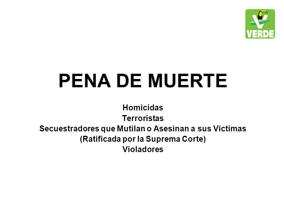 PENA DE MUERTE Homicidas Terroristas Secuestradores que Mutilan o Asesinan a sus Víctimas (Ratificada por la Suprema Corte) Violadores