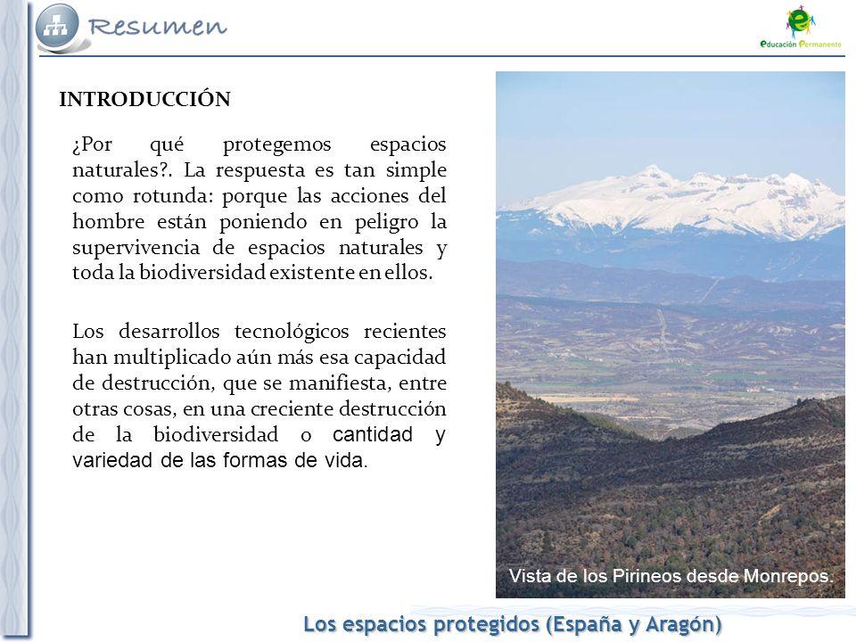 Los espacios protegidos (España y Aragón) ¿Por qué protegemos espacios naturales?. La respuesta es tan simple como rotunda: porque las acciones del ho