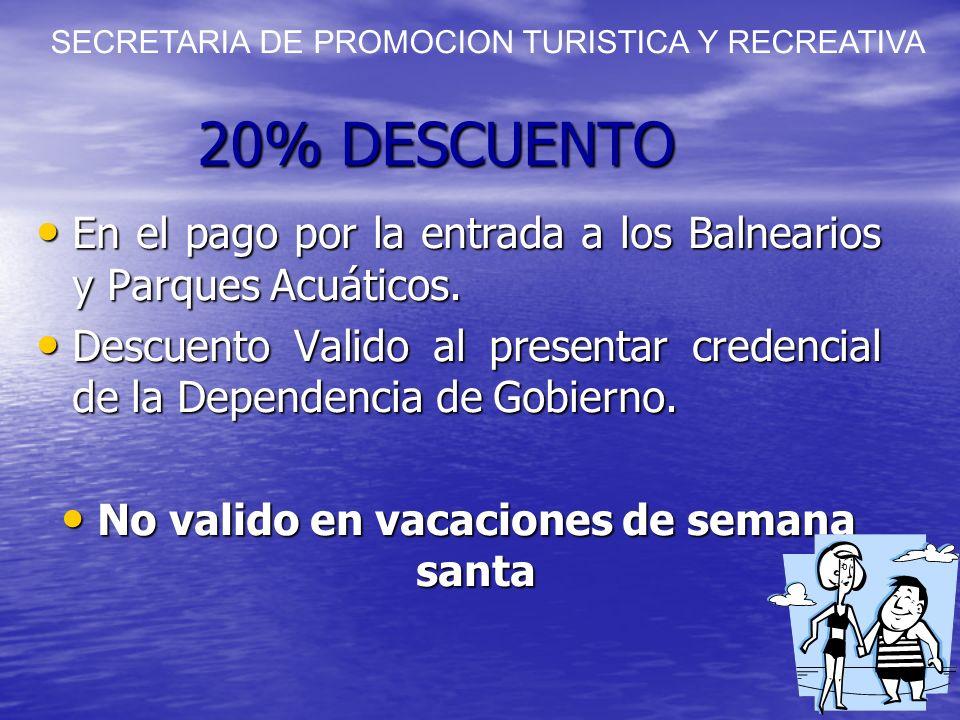 20% DESCUENTO En el pago por la entrada a los Balnearios y Parques Acuáticos. En el pago por la entrada a los Balnearios y Parques Acuáticos. Descuent
