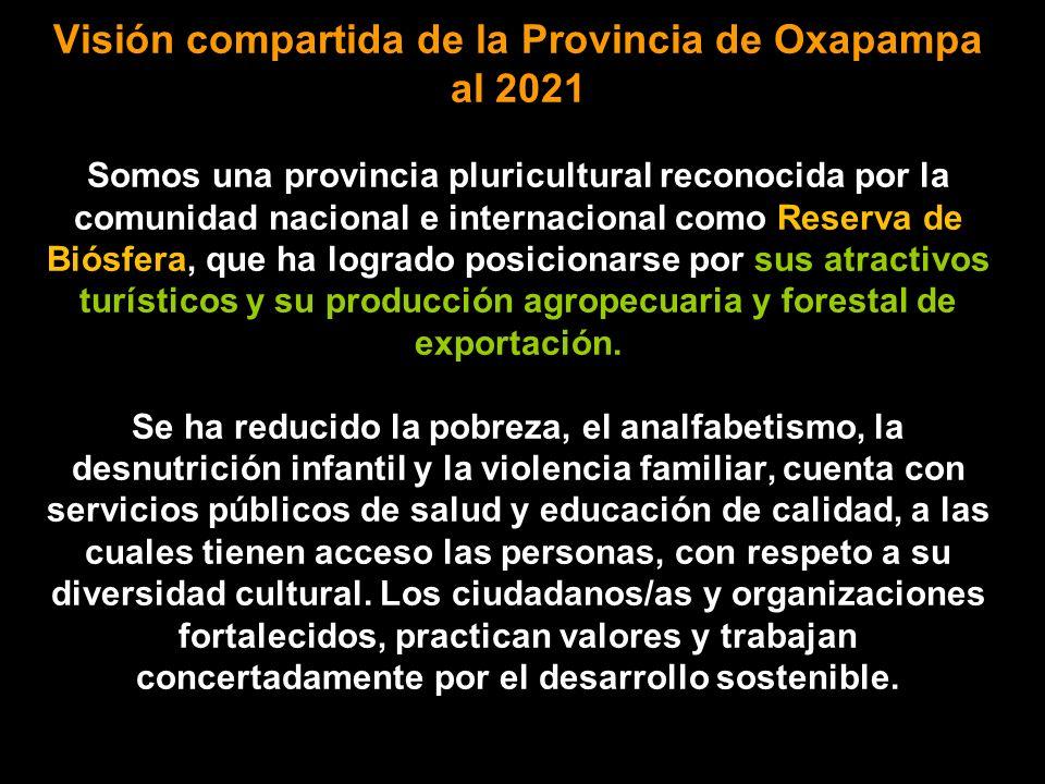 Visión compartida de la Provincia de Oxapampa al 2021 Visión compartida de la Provincia de Oxapampa al 2021 Somos una provincia pluricultural reconoci