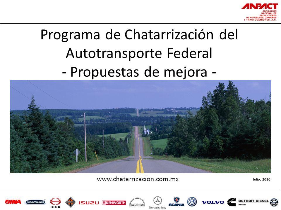 Programa de Chatarrización del Autotransporte Federal - Propuestas de mejora - Julio, 2010 www.chatarrizacion.com.mx