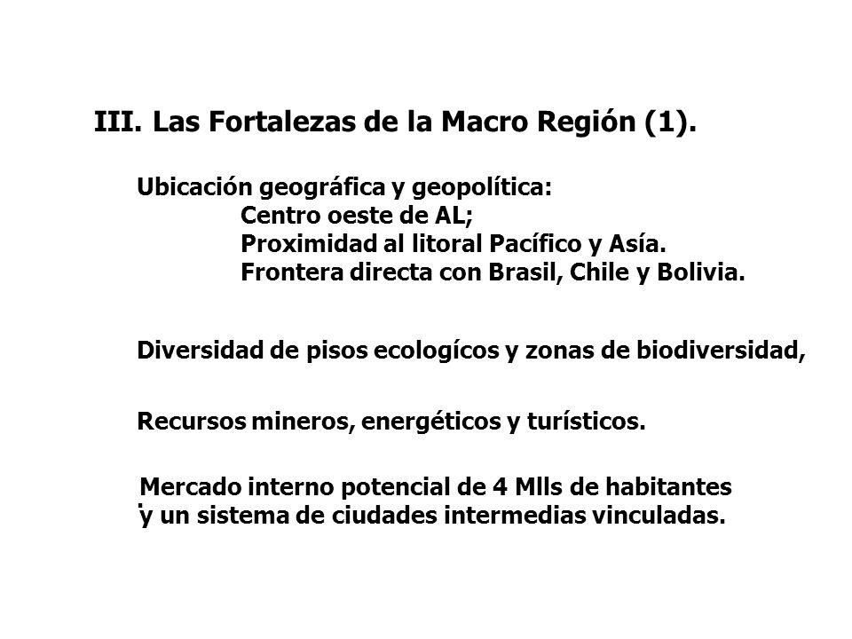III. Las Fortalezas de la Macro Región (1). Ubicación geográfica y geopolítica: Centro oeste de AL; Proximidad al litoral Pacífico y Asía. Frontera di