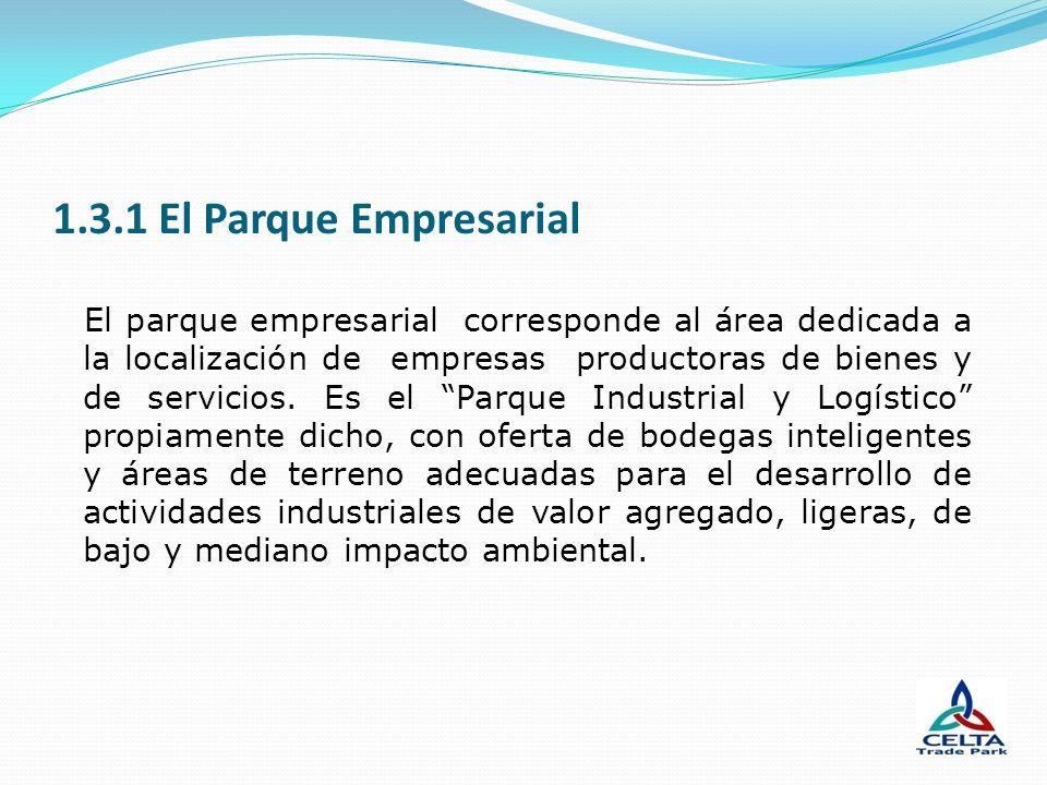 1.3.1 El Parque Empresarial El parque empresarial corresponde al área dedicada a la localización de empresas productoras de bienes y de servicios. Es