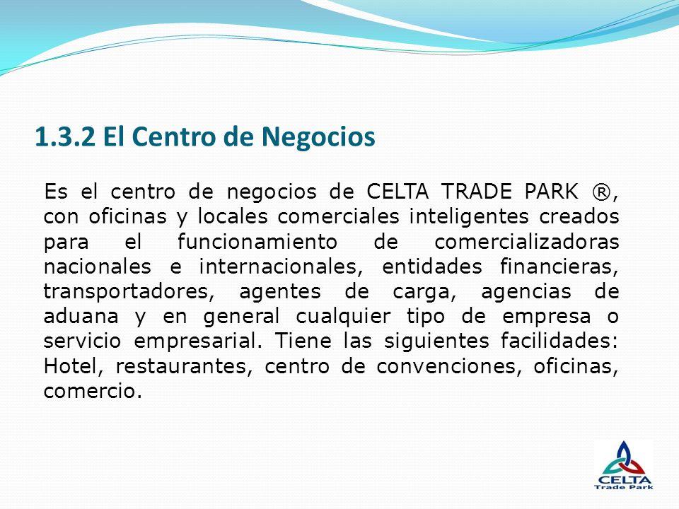 1.3.2 El Centro de Negocios Es el centro de negocios de CELTA TRADE PARK ®, con oficinas y locales comerciales inteligentes creados para el funcionami