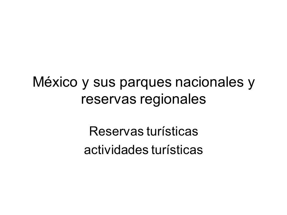 México y sus parques nacionales y reservas regionales Reservas turísticas actividades turísticas
