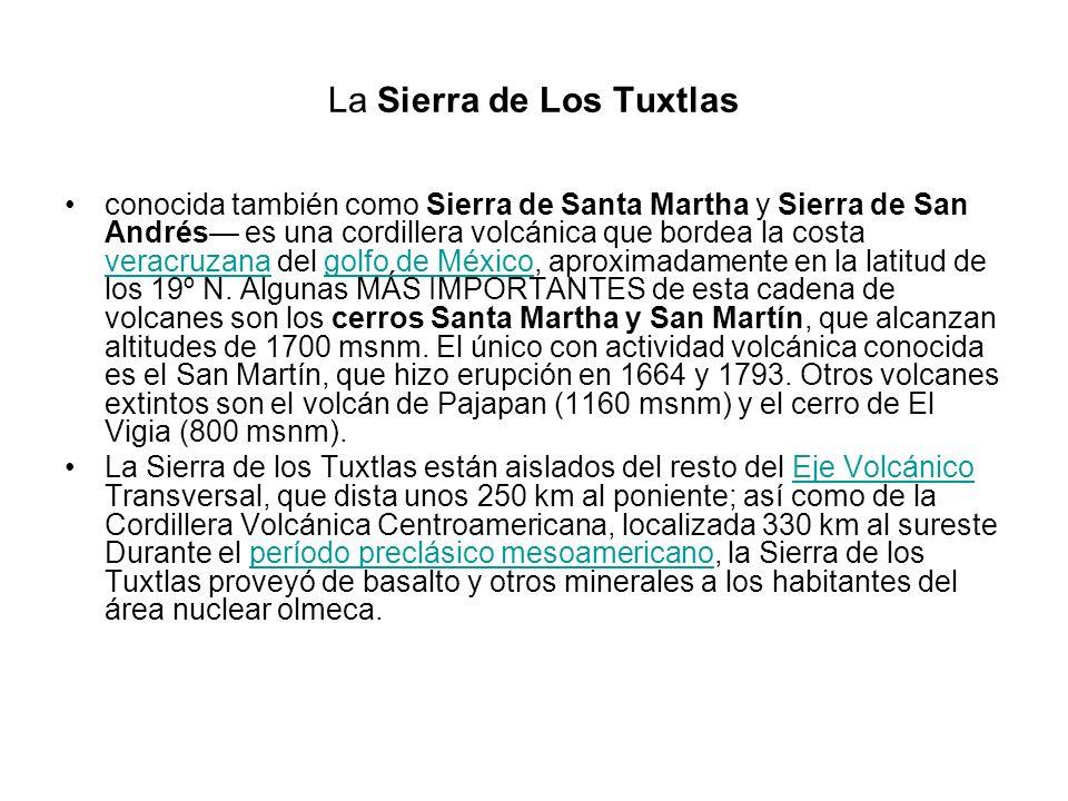 La Sierra de Los Tuxtlas conocida también como Sierra de Santa Martha y Sierra de San Andrés es una cordillera volcánica que bordea la costa veracruza