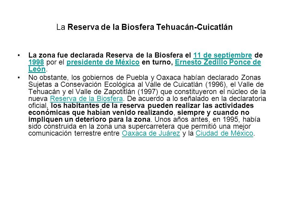La Reserva de la Biosfera Tehuacán-Cuicatlán La zona fue declarada Reserva de la Biosfera el 11 de septiembre de 1998 por el presidente de México en t