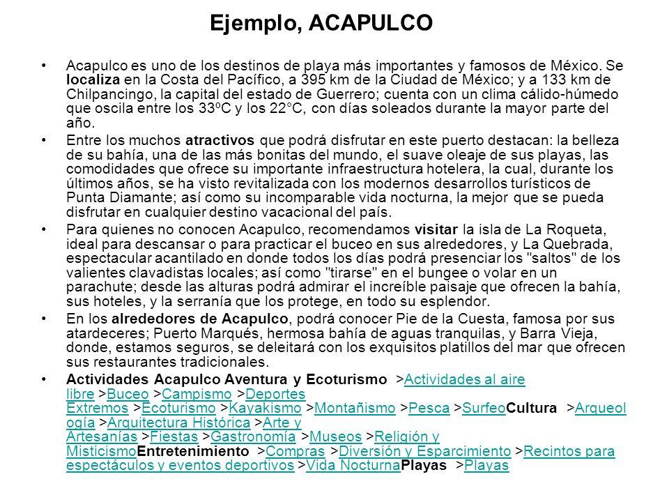 Ejemplo, ACAPULCO Acapulco es uno de los destinos de playa más importantes y famosos de México. Se localiza en la Costa del Pacífico, a 395 km de la C