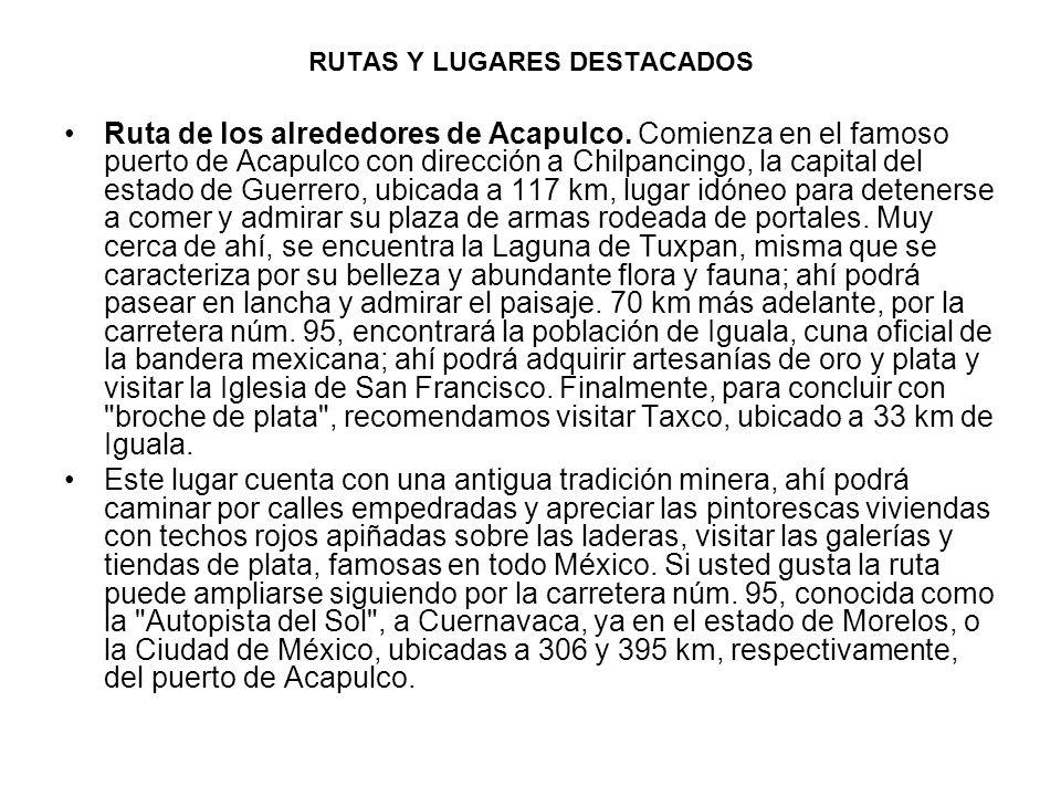 RUTAS Y LUGARES DESTACADOS Ruta de los alrededores de Acapulco. Comienza en el famoso puerto de Acapulco con dirección a Chilpancingo, la capital del