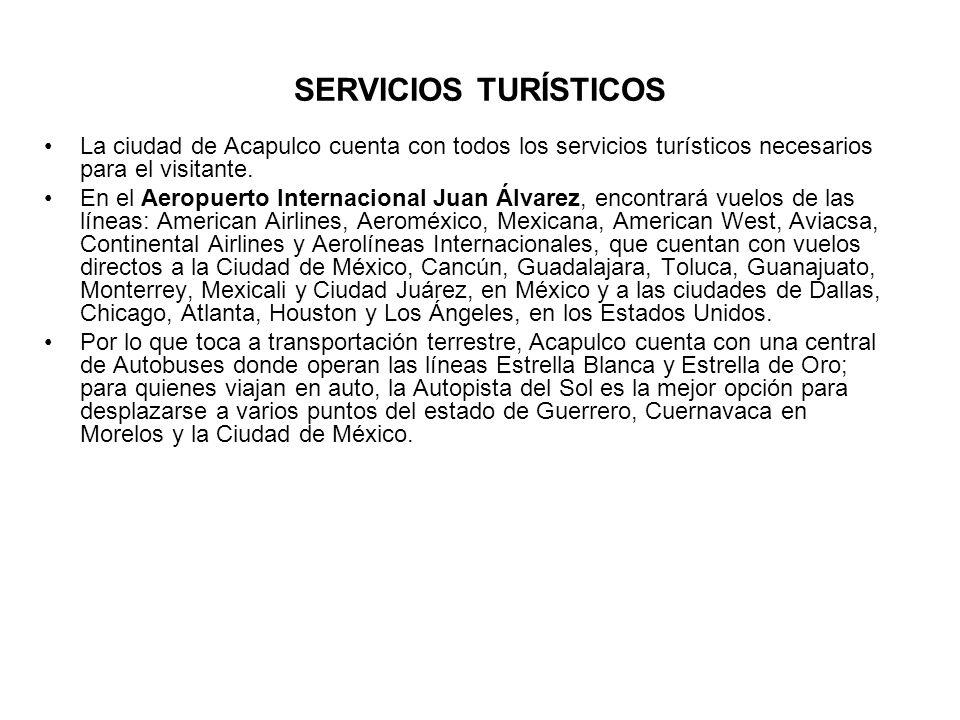 SERVICIOS TURÍSTICOS La ciudad de Acapulco cuenta con todos los servicios turísticos necesarios para el visitante. En el Aeropuerto Internacional Juan