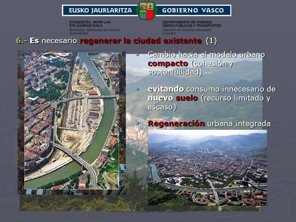 NUEVAS ESTRATEGIAS EN VIVIENDA 6.- Es necesario regenerar la ciudad existente (1) Cambio hacia el modelo urbano compacto (cohesión y sostenibilidad) C